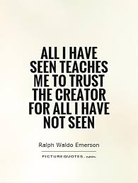 Picture Quotes Creator Impressive All I Have Seen Teaches Me To Trust The Creator For All I Have