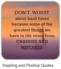 Greatest Quotes Of Life Beauteous DON'T WORRY About Hard Times Because Some Of The Greatest Things We