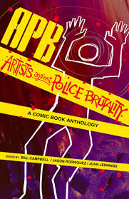 apb artists against police brutality a comic book anthology by apb artists against police brutality a comic book anthology by bill campbell