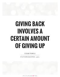 Quotes About Giving Back Cool Giving Back Involves A Certain Amount Of Giving Up Picture Quotes