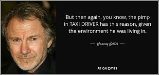 Taxi Driver Quotes Fascinating Harvey Keitel Quote But Then Again You Know The Pimp In TAXI