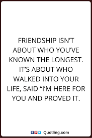 Quotes About Long Friendships friendship quotes Friendship isn't about who you've known the 86