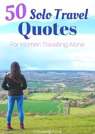Travel Alone Quotes Cool 48 Solo Travel Quotes For Women Travelling Alone Solo Female