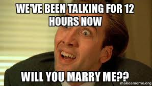 We've been talking for 12 hours now Will you marry me ... via Relatably.com