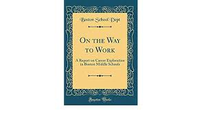 Buy On the Way to Work: A Report on Career Exploration in Boston Middle  Schools (Classic Reprint) Book Online at Low Prices in India | On the Way  to Work: A Report