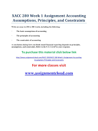 xacc week assignment accounting assumptions pdf pdf archive this material click below link assignmentcloud com xacc 280 xacc 280 week 1 assignment accountingassumptions principles and constraints for