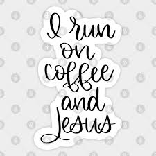 See more ideas about coffee with jesus, coffee, coffee love. I Run On Coffee And Jesus Coffee Jesus Sticker Teepublic