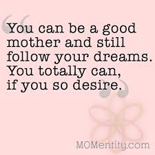 Pursue Your Dreams Quotes Best of How Pursuing Your Own Dreams Can Help Your Children MOMentity