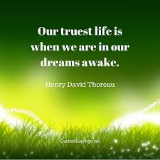 Henry Thoreau Quotes Best Henry David Thoreau Quote Our Truest Life Is When We Are In