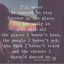 Forever In Love Quotes Cool I'll Never Be Content To Stay Forever In One Place I'm Too Madly In