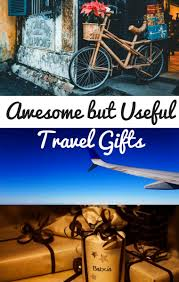 awesome travel gifts for someone going abroad from the practical to the fun these