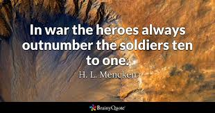 h l mencken quotes brainyquote in war the heroes always outnumber the iers ten to one h l mencken