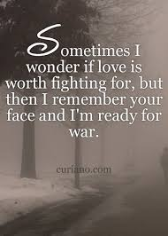 Fight For Your Life Quotes Sometimes I wonder if love is worth fighting for but then i 88