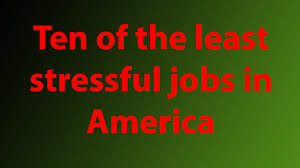 10 Of The Least Stressful Jobs In America Youtube