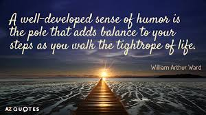 Sense Of Humor Quotes Inspiration William Arthur Ward Quote A Welldeveloped Sense Of Humor Is The
