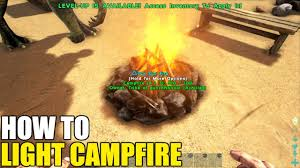 Ark Ps4 How To Light Campfire How To Light Campfire Ark Survival Evolved Ps4 Xbox One