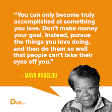 Maya Angelou Quote Do What You Love Due Simple Maya Angelou Quotes