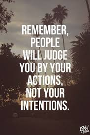 Quotes About Judging Interesting Remember People Will Judge You By Your Actions Not Your Intentions