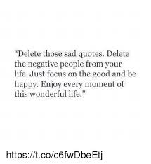 Delete Those Sad Quotes Delete The Negative People From Your Life Inspiration Wonderful Life Quotes