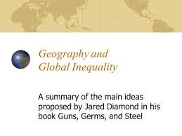 guns germs and steel the fates of human societies ppt video  geography and global inequality a summary of the main ideas proposed by jared diamond in his