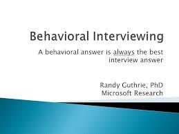 Behavioral Interviewing Behavioral Interviewing Ppt Video Online Download