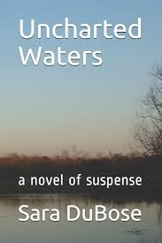 Uncharted Waters Online Charting Uncharted Waters A Novel Of Suspense Sara Dubose