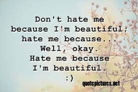 Quotes On Beautiful Me Best Of Quote Pictures Don't Hate Me Because I Am Beautiful