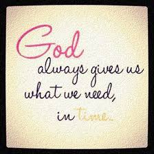 We need to assure ourselves that with his guidance and the shown path we can climb the toughest mountain like a child's play. Quotes About God In This Time God Quotes God Always Gives Us What We Need In Time Dogtrainingobedienceschool Com