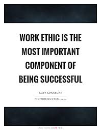 Work Ethic Quotes Simple Work Ethic Is The Most Important Component Of Being Successful