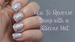 How To Reverse Stamp Using A Silicone Mat Nail Art Tutorial - YouTube