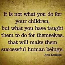 Quotes About Your Children Custom It Is Not What You Do For Your Children But What You Have Taught Th