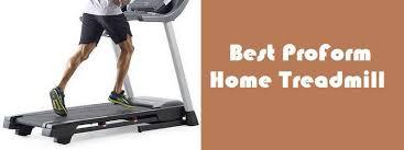 Best Proform Treadmill 2017 Home Treadmills Reviewed