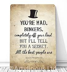 Alice In Wonderland Quote Stunning You're Mad Bonkers Alice In Wonderland Quote A48 Retro Metal Sign
