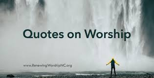 Worship Quotes Custom Quotes On Worship From Various Authors Renewing Worship Helping