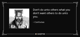 Do Unto Others Quotes Enchanting Confucius Quote Don't Do Unto Others What You Don't Want Others To