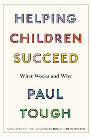 helping children succeed an interview paul tough   helping children succeed an interview paul tough classroom q a larry ferlazzo education week teacher