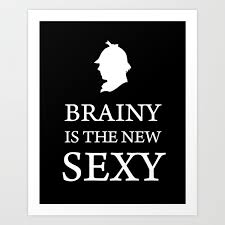 Brainy Is The New Sexy Sherlock Holmes Quote Art Print