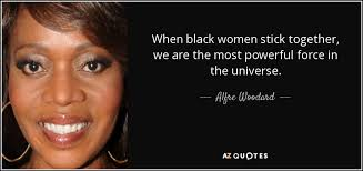 Black Women Quotes Interesting Alfre Woodard Quote When Black Women Stick Together We Are The