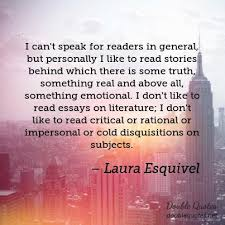 laura esquivel quotes collected quotes from laura esquivel i can t speak for readers in general but personally i like to ldquo