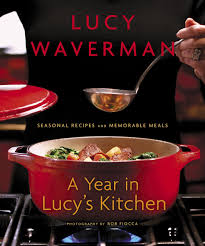 A Year In Lucys Kitchen Seasonal Recipes And Memorable Meals Lucy