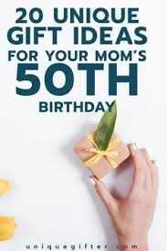 gift ideas for your mom s 50th birthday