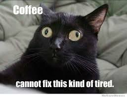 Coffee Cannot Fix This Kind Of Tired | WeKnowMemes via Relatably.com