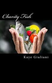 Charity Fish (Volume 1): Giuliani, Mrs. Kaye M.: 9781475158755 ...