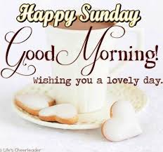 Good Morning And Happy Sunday Quotes Best Of Happy Sunday Good Morning Wishing You A Lovely Day Good Morning