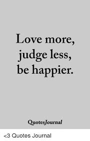 Journal Quotes Mesmerizing Love More Judge Less Be Happier QuotesJournal