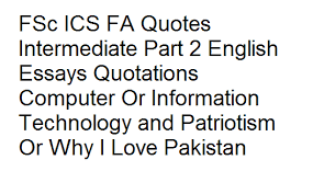 ics fa quotes intermediate part english essays quotations  fsc ics fa quotes intermediate part 2 english essays quotations computer or information technology and patriotism or