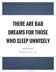 Bad Dream Quotes Best Of There Are Bad Dreams For Those Who Sleep Unwisely Picture Quotes