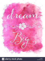 Inspirational Quotes On Dreaming Big Best of Dream Big Pink Watercolor Inspirational Quote Stock Photo 24