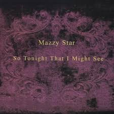 <b>Mazzy Star</b> - <b>So</b> Tonight That I Might See