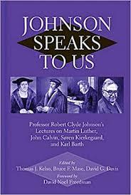 Johnson Speaks To Us: Professor Robert Clyde Johnson's Lectures on Martin  Luther, John Calvin, Karl Barth and Seren Kierkhaard: Robert Clyde Johnson:  9781575068022: Amazon.com: Books